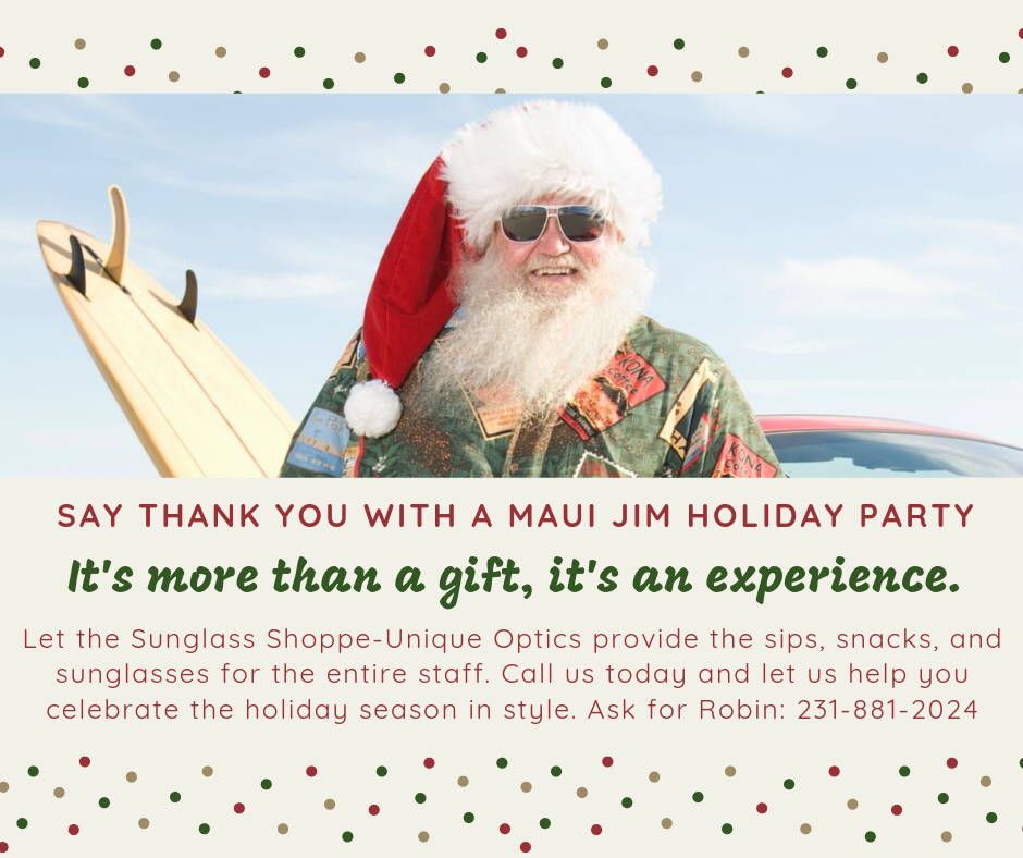 The Sunglass Shoppe-Unique Optics in downtown Petoskey, Traverse City, and Charlevoix offering holiday parties.